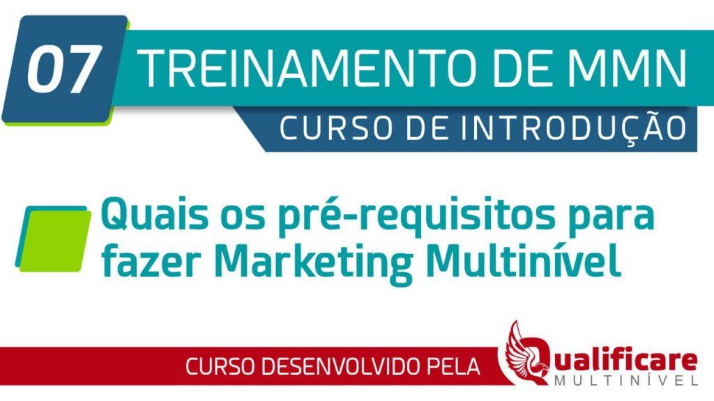 Curso Introdução - 07 Quais os pré-requisitos para fazer Marketing Multinível